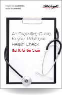 An Executive Guide to your Business Health Check - Get fit for the future