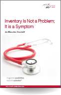 Inventory Is Not a Problem; It is a Symptom An Executive Overview